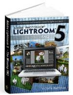 Adobe Lightroom 5 - The Missing FAQ